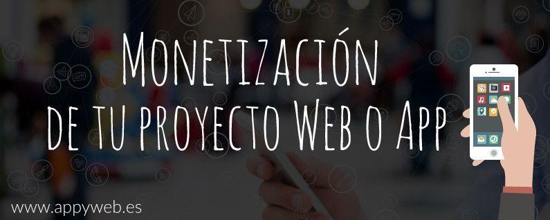 Monetización de tu proyecto Web o App