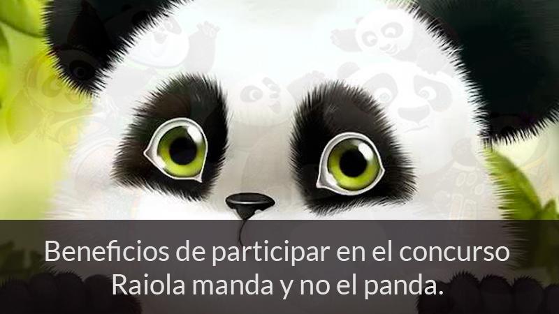 Beneficios de participar en el concurso Raiola manda y no el panda.