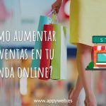 ¿Cómo aumentar las ventas en tu tienda online?