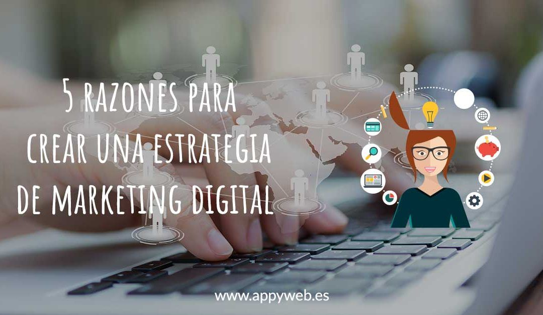 6 razones para crear una estrategia de marketing digital