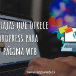7 ventajas que ofrece WordPress para tu página web