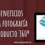 5 Beneficios de la fotografía de producto 360 en tiendas online