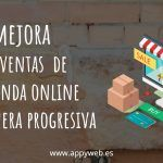 ¿Cómo mejorar las ventas de una tienda online de manera progresiva?