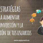 11 Estratégias para aumentar la conversión y la fidelización de tus usuarios