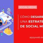 Consejos para desarrollar una estrategia de social media efectiva
