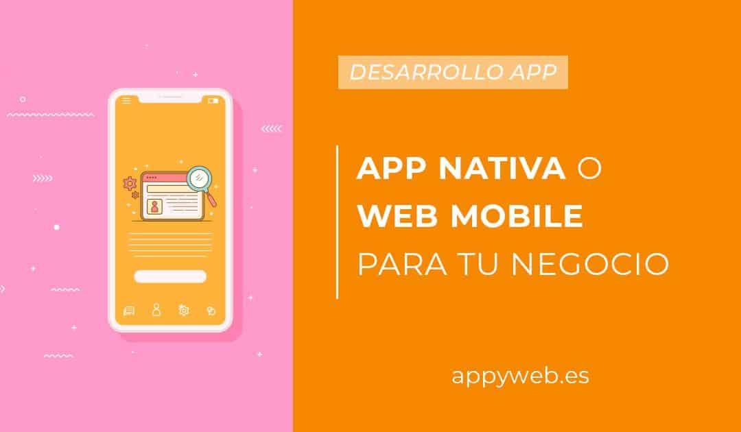 ¿App nativa o una web mobile para tu negocio?