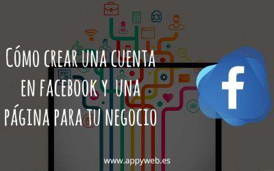 Cómo crear una cuenta de Facebook y una Fanpage para tu negocio