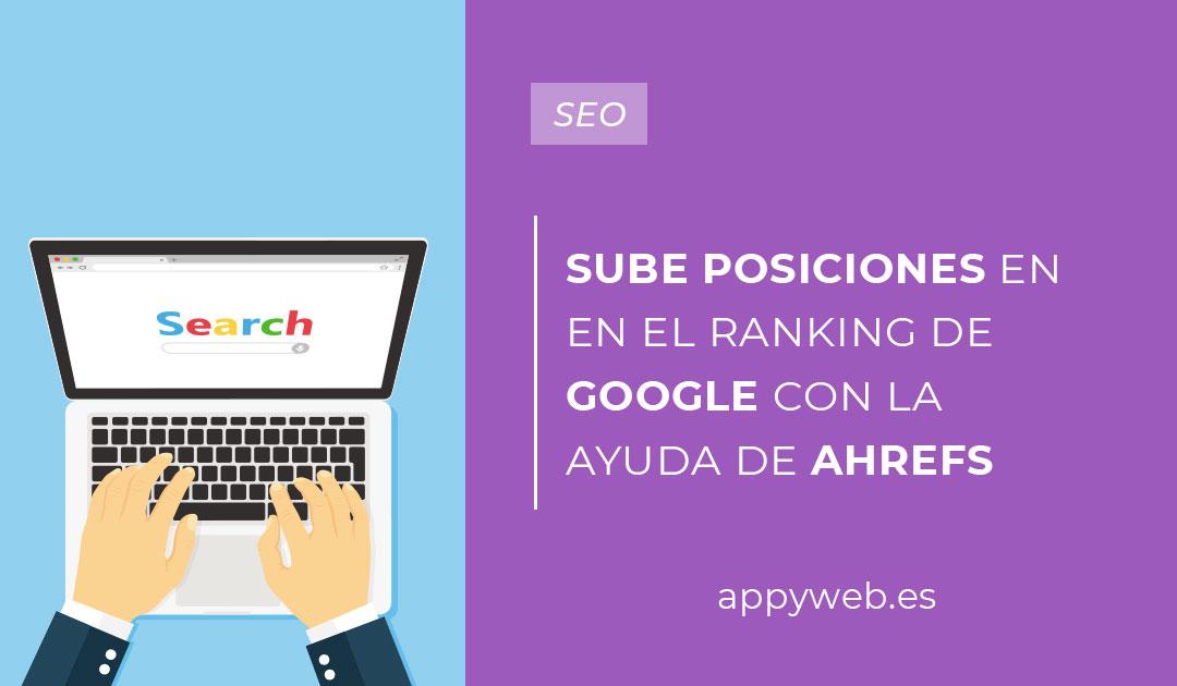Sube posiciones en los ranking de Googlecon la ayuda deAhrefs