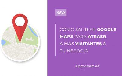 Cómo salir en Google Maps para atraer más visitantes a tu negocio