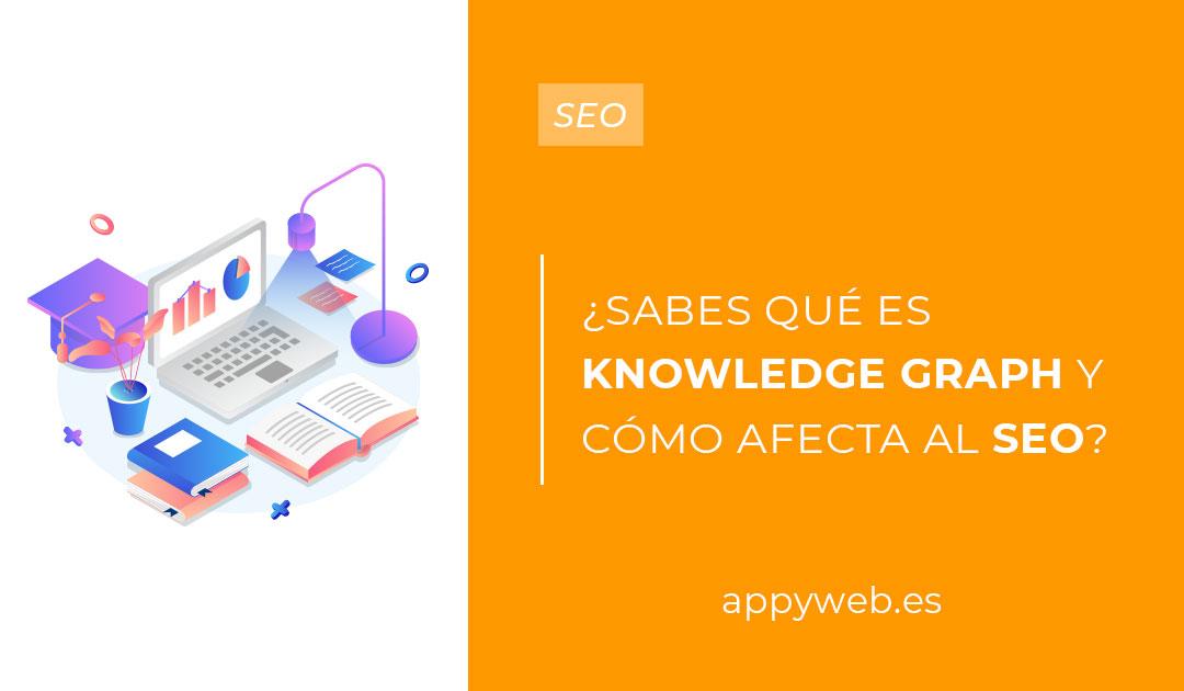 ¿Sabes qué es Knowledge Graph y cómo afecta al SEO de tuweb?
