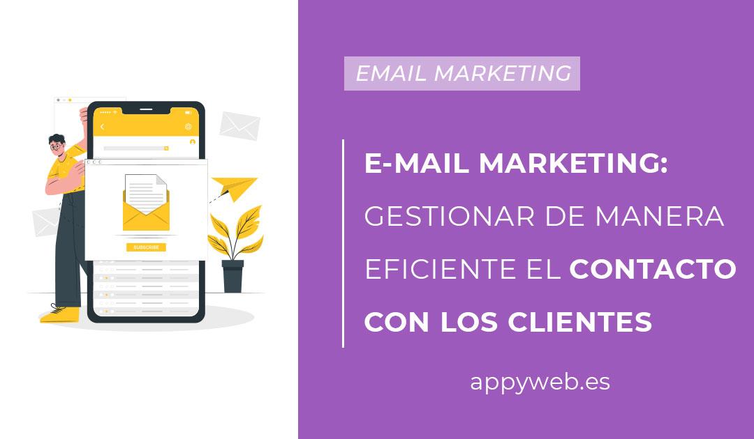 E-mail marketing: gestionar de manera eficiente el contacto con los clientes